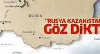 Rusya, Kazakistan'a göz dikti